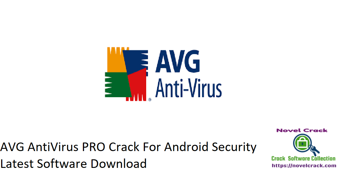 AVG AntiVirus PRO Crack For Android Security Latest Software Download