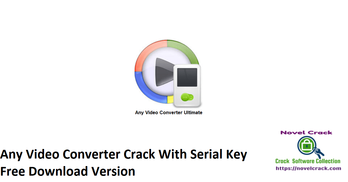 Any Video Converter Crack With Serial Key Free Download Version