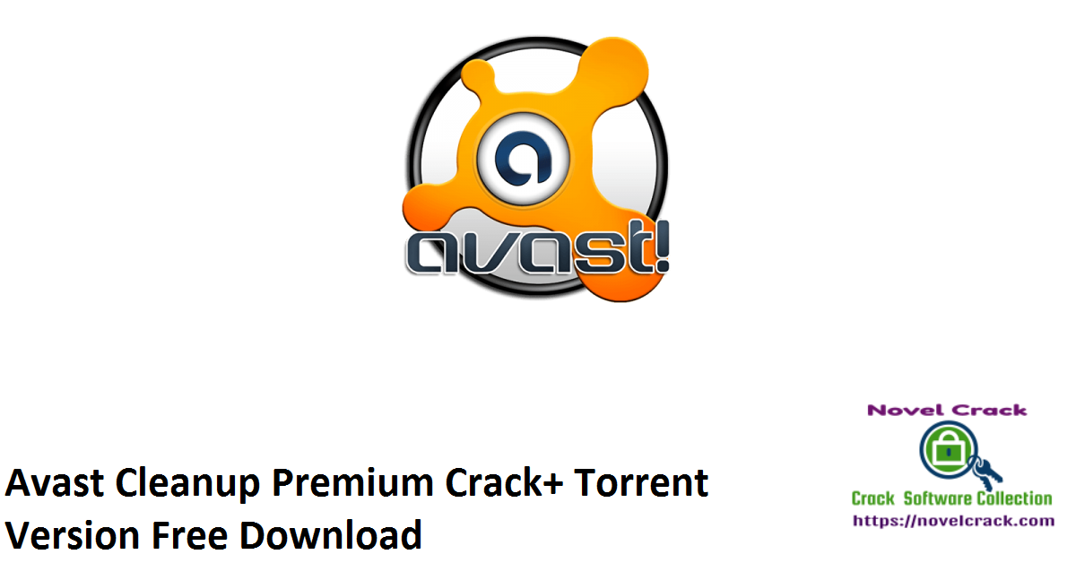Avast Cleanup Premium Crack+ Torrent Version Free Download