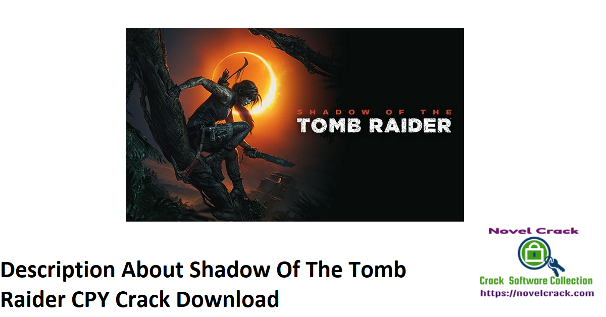 Description About Shadow Of The Tomb Raider CPY Crack Download