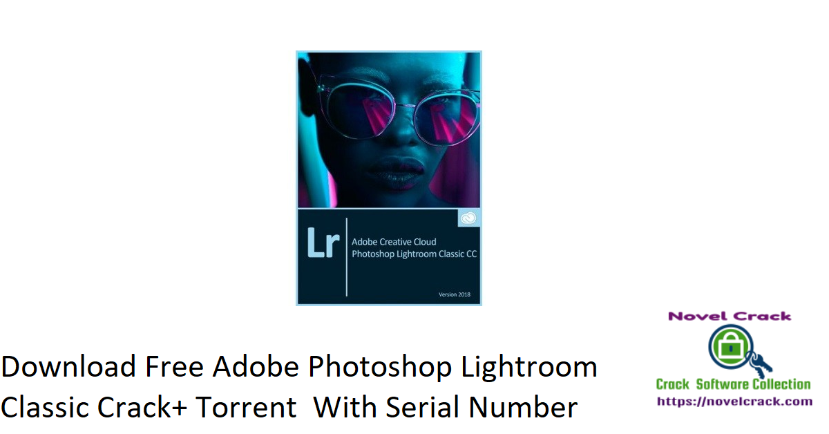 Download Free Adobe Photoshop Lightroom Classic Crack+ Torrent With Serial Number 2021