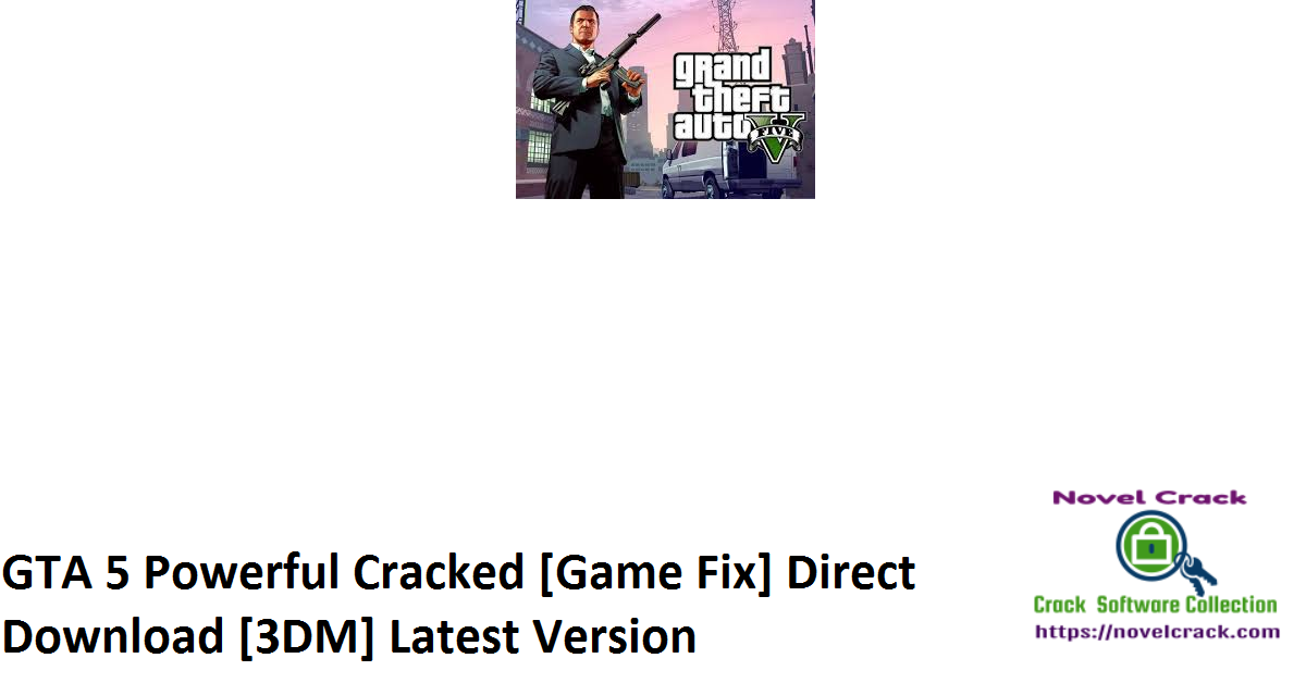 GTA 5 Powerful Cracked [Game Fix] Direct Download [3DM] Latest Version