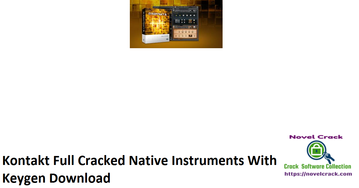 Kontakt Full Cracked Native Instruments With Keygen Download
