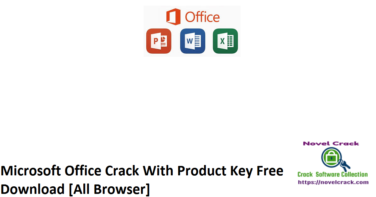 Microsoft Office Crack With Product Key Free Download [All Browser]