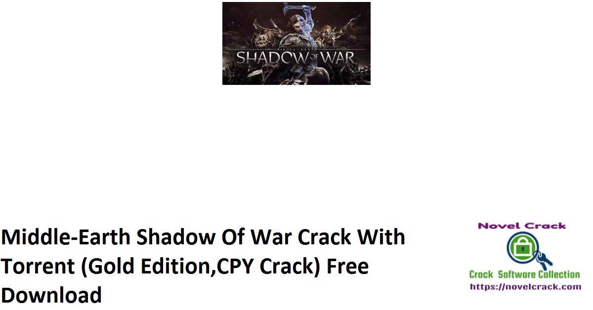 Middle-Earth Shadow Of War Crack With Torrent (Gold Edition,CPY Crack) Free Download