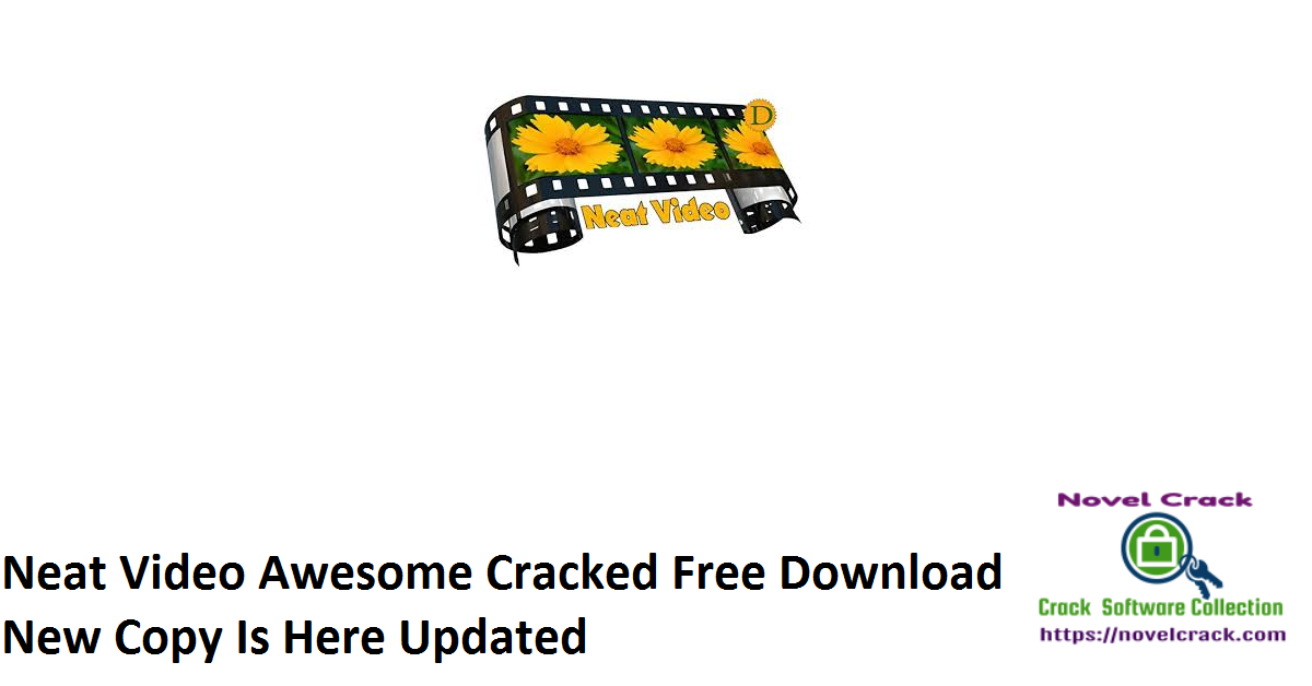 Neat Video Awesome Cracked Free Download New Copy Is Here Updated