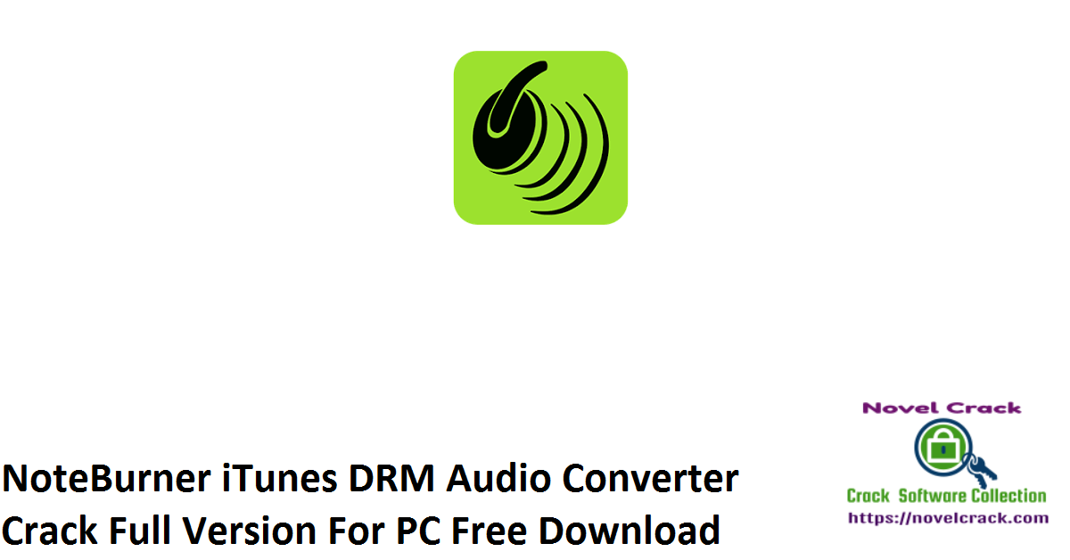 NoteBurner iTunes DRM Audio Converter Crack Full Version For PC Free Download