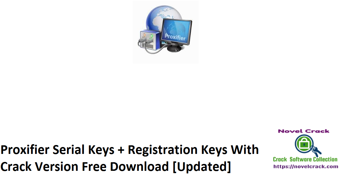 Proxifier Serial Keys + Registration Keys With Crack Version Free Download [Updated]