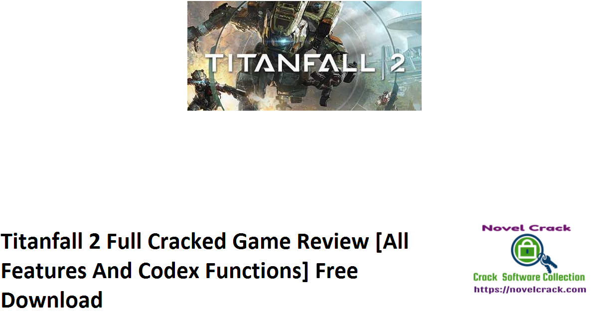 Titanfall 2 Full Cracked Game Review [All Features And Codex Functions] Free Download