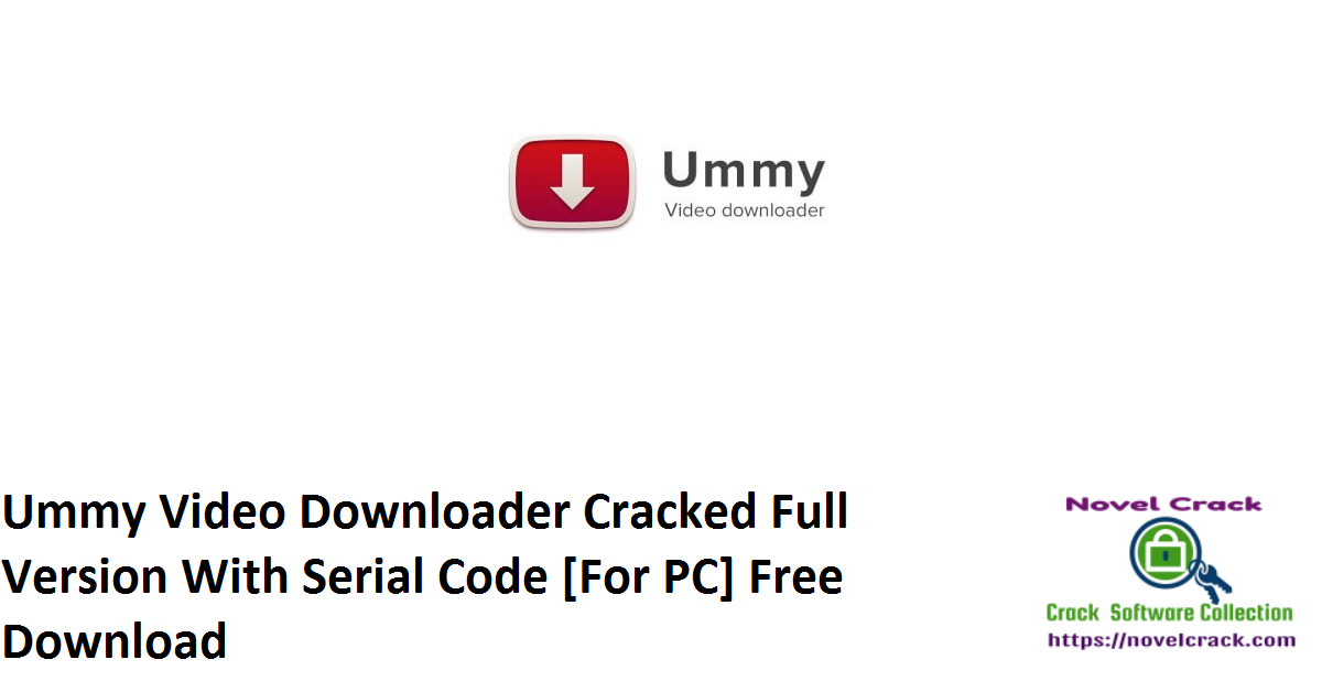 Ummy Video Downloader Cracked Full Version With Serial Code [For PC] Free Download