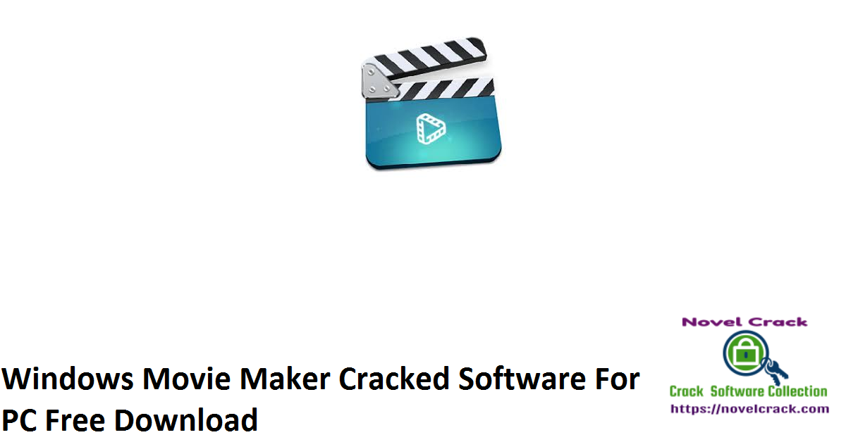 Windows Movie Maker Cracked Software For PC Free Download