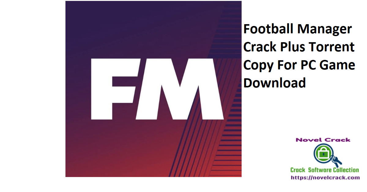 Football Manager Crack Plus Torrent Copy For PC Game Download